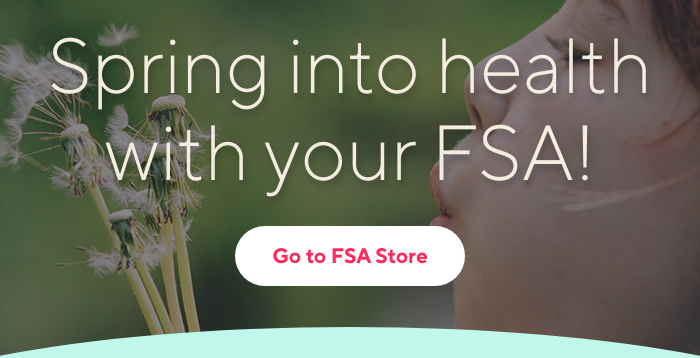 Spring into health with your FSA! | Go to FSA Store
